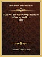Notes on the Meteorologie Elements Affecting Artillery (1917) af United States Army War College
