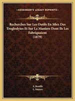 Recherches Sur Les Outils En Silex Des Troglodytes Et Sur La Maniere Dont Ils Les Fabriquaient (1879) af L. Smyers, S. Bonfils