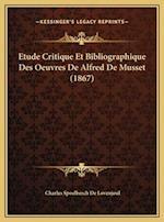 Etude Critique Et Bibliographique Des Oeuvres de Alfred de Musset (1867)