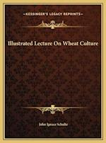 Illustrated Lecture on Wheat Culture af John Ignace Schulte