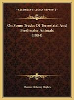 On Some Tracks of Terrestrial and Freshwater Animals (1884) af Thomas McKenny Hughes