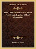 Four Old Christmas Carols Taken from Scarce Reprints of Early Manuscripts af Ralph Fletcher Seymour