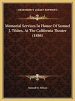 Memorial Services in Honor of Samuel J. Tilden, at the Califmemorial Services in Honor of Samuel J. Tilden, at the California Theater (1886) Ornia The af Samuel M. Wilson