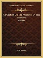 An Oration on the Principles of Free Masonry (1858) an Oration on the Principles of Free Masonry (1858) af W. E. Blakeney