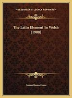 The Latin Element in Welsh (1908) the Latin Element in Welsh (1908) af Samuel James Evans