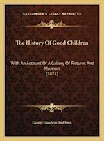 The History of Good Children the History of Good Children af George Goodwin and Sons