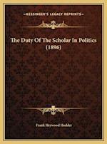 The Duty of the Scholar in Politics (1896) af Frank Heywood Hodder