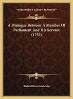 A Dialogue Between a Member of Parliament and His Servant (1752)
