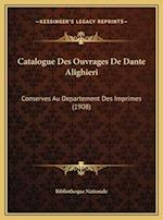 Catalogue Des Ouvrages de Dante Alighieri af Bibliotheque Nationale
