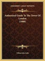 Authorized Guide to the Tower of London (1888)