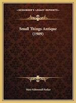 Small Things Antique (1909) af Mary Saltonstall Parker