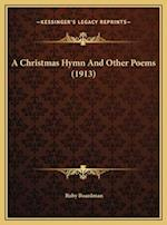 A Christmas Hymn and Other Poems (1913) a Christmas Hymn and Other Poems (1913) af Ruby Boardman