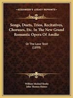 Songs, Duets, Trios, Recitatives, Choruses, Etc. in the New Songs, Duets, Trios, Recitatives, Choruses, Etc. in the New Grand Romantic Opera of Amilie af William Michael Rooke, John Haines