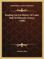 Reading List on History of Latter Half of Fifteenth Century Reading List on History of Latter Half of Fifteenth Century (1898) (1898) af Etheldred Abbot
