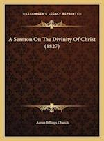 A Sermon on the Divinity of Christ (1827) af Aaron Billings Church