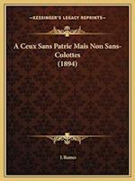 A Ceux Sans Patrie Mais Non Sans-Culottes (1894) a Ceux Sans Patrie Mais Non Sans-Culottes (1894) af J. Rames