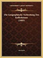 Die Geographische Verbreitung Des Kaffeebaums (1885) af Max Fuchs