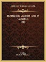 The Radium-Uranium Ratio in Carnotites (1915) the Radium-Uranium Ratio in Carnotites (1915) af Charles F. Whittemore, S. C. Lind
