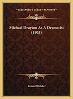 Michael Drayton as a Dramatist (1903) af Lemuel Whitaker