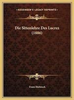 Die Sittenlehre Des Lucrez (1886) af Franz Diebitsch