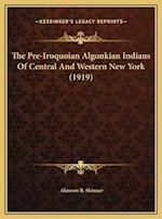 The Pre-Iroquoian Algonkian Indians of Central and Western Nthe Pre-Iroquoian Algonkian Indians of Central and Western New York (1919) Ew York (1919) af Alanson B. Skinner