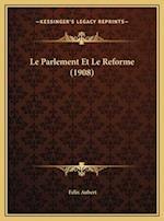 Le Parlement Et Le Reforme (1908) af Felix Aubert