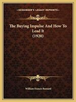 The Buying Impulse and How to Lead It (1920) af William Francis Barnard
