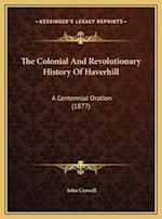 The Colonial and Revolutionary History of Haverhill the Colonial and Revolutionary History of Haverhill af John Crowell
