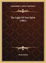 The Light of Our Spirit (1901) the Light of Our Spirit (1901) af Bertha Ehrlich