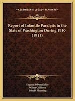 Report of Infantile Paralysis in the State of Washington During 1910 (1911) af John B. Manning, Eugene Robert Kelley, Walter Gellhorn
