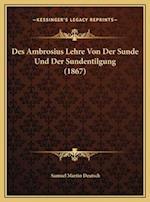 Des Ambrosius Lehre Von Der Sunde Und Der Sundentilgung (1867) af Samuel Martin Deutsch