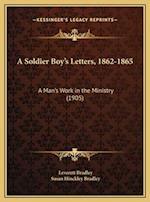 A Soldier Boy's Letters, 1862-1865 af Leverett Bradley