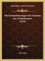 Die Dramatisierungen Der Susanna Im 16 Jahrhundert (1879) af Robert Pilger