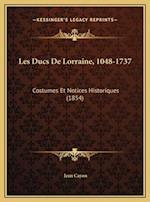 Les Ducs de Lorraine, 1048-1737 af Jean Cayon