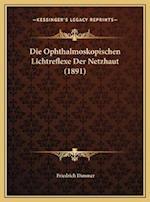 Die Ophthalmoskopischen Lichtreflexe Der Netzhaut (1891) af Friedrich Dimmer