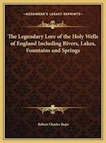 The Legendary Lore of the Holy Wells of England Including Rivers, Lakes, Fountains and Springs af Robert Charles Hope