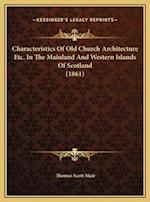 Characteristics of Old Church Architecture Etc. in the Mainlcharacteristics of Old Church Architecture Etc. in the Mainland and Western Islands of Sco af Thomas Scott Muir