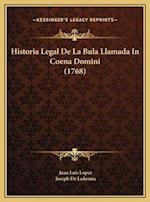 Historia Legal de La Bula Llamada in Coena Domini (1768) af Juan Luis Lopez, Joseph De Ledesma
