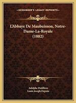 L'Abbaye de Maubuisson, Notre-Dame-La-Royale (1882) af Louis Joseph Depoin, Adolphe Dutilleux