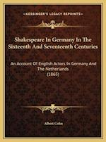 Shakespeare in Germany in the Sixteenth and Seventeenth Centshakespeare in Germany in the Sixteenth and Seventeenth Centuries Uries af Albert Cohn