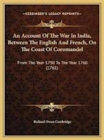 An Account of the War in India, Between the English and French, on the Coast of Coromandel