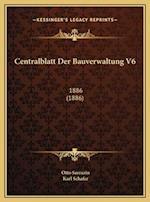 Centralblatt Der Bauverwaltung V6 af Otto Sarrazin, Karl Schafer