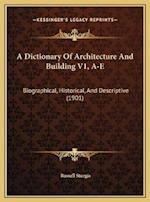 A Dictionary of Architecture and Building V1, A-E