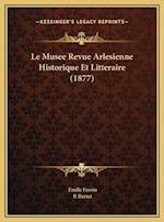Le Musee Revue Arlesienne Historique Et Litteraire (1877) af P. Bertet, Emile Fassin
