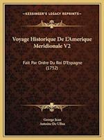 Voyage Historique de L'Amerique Meridionale V2 af Antoine De Ulloa, George Juan