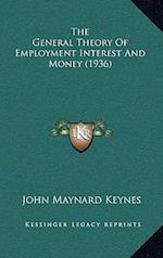 The General Theory of Employment Interest and Money (1936) af John Maynard Keynes