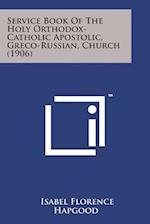 Service Book of the Holy Orthodox-Catholic Apostolic, Greco-Russian, Church (1906)