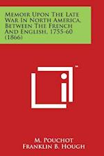Memoir Upon the Late War in North America, Between the French and English, 1755-60 (1866)