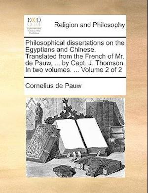 Philosophical dissertations on the Egyptians and Chinese. Translated from the French of Mr. de Pauw, ... by Capt. J. Thomson. In two volumes. ... Vol
