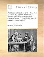 An historical relation of the kingdom of Chile, by Alonso de Ovalle ... Printed at Rome by Francisco Cavallo, 1649. ... Translated out of Spanish into